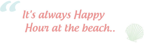 beach quotes: It's always Happy Hour at the beach..!